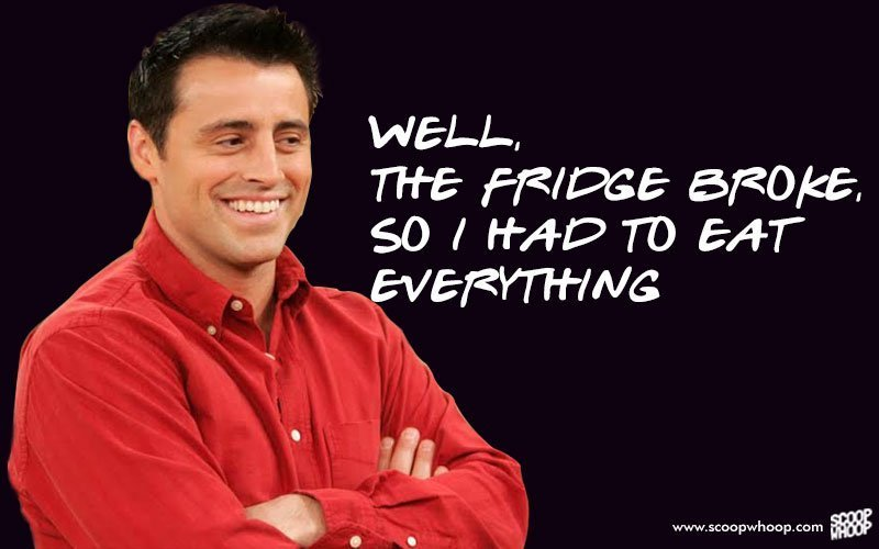 Friends Quotes Joey Why God Why : Adorable quotes by joey that explain why he s the most loveable character in f r i e n d