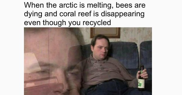 Memes About Climate Change That'll Open Your Eyes To How Real The Problem Is